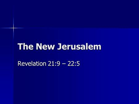 The New Jerusalem Revelation 21:9 – 22:5.