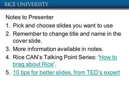 Notes to Presenter 1.Pick and choose slides you want to use 2.Remember to change title and name in the cover slide. 3.More information available in notes.