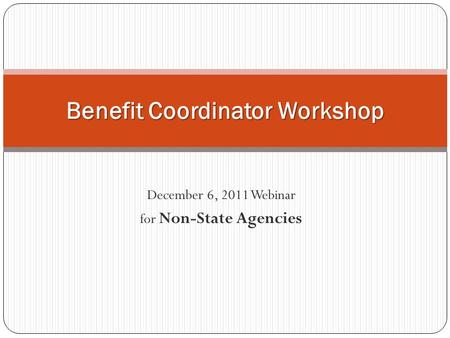 December 6, 2011 Webinar for Non-State Agencies Benefit Coordinator Workshop.