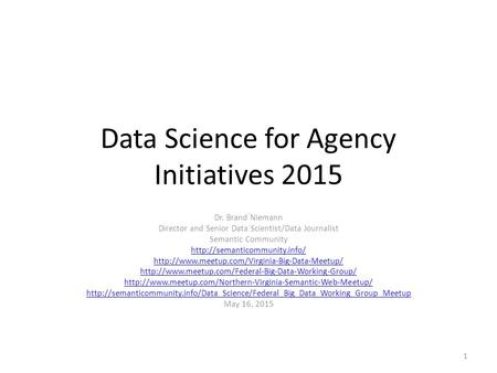 Data Science for Agency Initiatives 2015 Dr. Brand Niemann Director and Senior Data Scientist/Data Journalist Semantic Community
