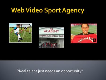 """Real talent just needs an opportunity"". - Web Video Sport Agency is the missing link between players from developing countries and professional sporting."