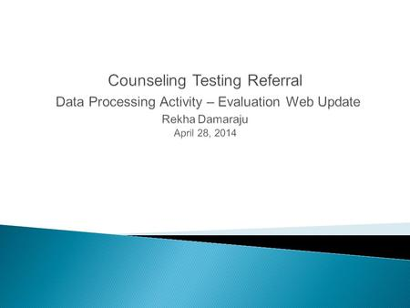 DHSTS - Counseling Testing Referral (CTR) CTR Data Processing Activity – Agency using Evaluation Web Generate reports for a final check Agency Collect.