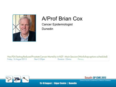 A/Prof Brian Cox Cancer Epidemiologist Dunedin. Research Associate Professor Brian Cox Hugh Adam Cancer Epidemiology Unit Department of Preventive and.