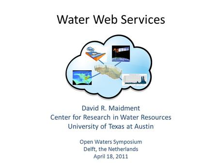 Water Web Services David R. Maidment Center for Research in Water Resources University of Texas at Austin Open Waters Symposium Delft, the Netherlands.