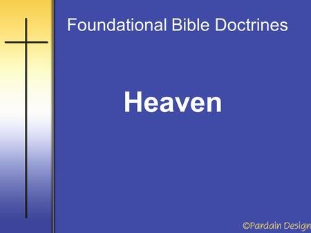 Heaven Foundational Bible Doctrines. The doctrines of Heaven and Hell are ignored, ridiculed or denied by the world and by much of the religious community.