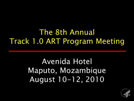 Avenida Hotel Maputo, Mozambique August 10-12, 2010 The 8th Annual Track 1.0 ART Program Meeting.