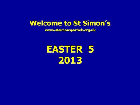 Welcome to St Simon's www.stsimonspartick.org.uk EASTER 5 2013.
