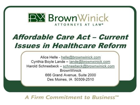 Affordable Care Act – Current Issues in Healthcare Reform Alice Helle - Cynthia Boyle Lande –