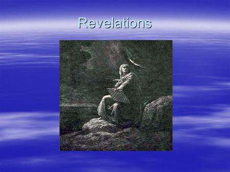 Revelations. The Book of Revelations  Apocalyptic Literature-talks about the end of time  Written by The Apostle John  Written on the Island of Patmos.