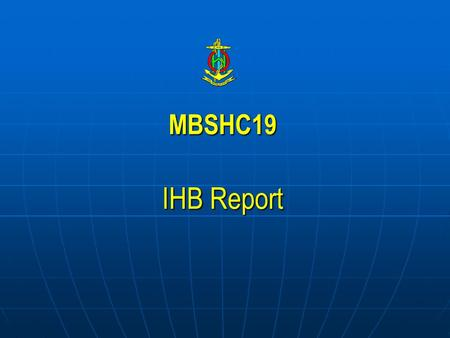 MBSHC19 IHB Report. Ratification of Protocol of Amendments on IHO Convention 42 of 48 approvals officially received Yet to respond:  Algeria ; Argentina;