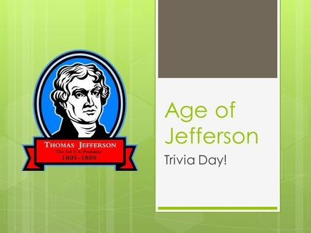 Age of Jefferson Trivia Day!. Trivia Rules  5 rounds  DO NOT call out answers, each team record individually  10 points for each correct answer  10.