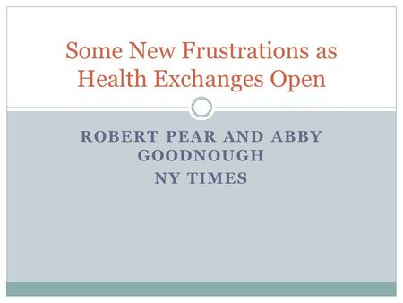 ROBERT PEAR AND ABBY GOODNOUGH NY TIMES Some New Frustrations as Health Exchanges Open.