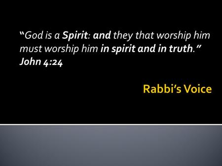 """ God is a Spirit: and they that worship him must worship him in spirit and in truth. "" John 4:24."