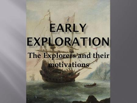 The Explorers and their motivations.  They had ambitious leaders  They lacked a Mediterranean port so therefore did not have access to the profitable.