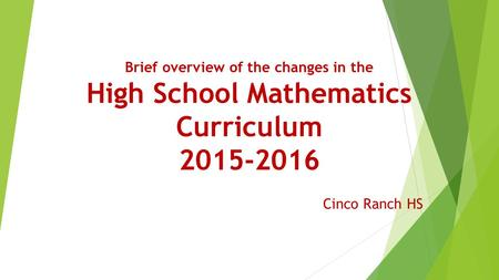 Brief overview of the changes in the High School Mathematics Curriculum 2015-2016 Cinco Ranch HS.