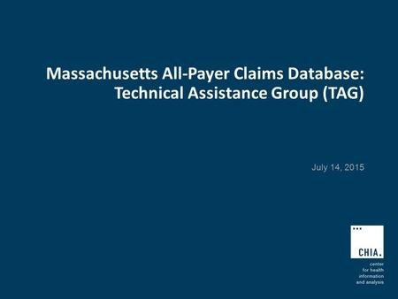 Massachusetts All-Payer Claims Database: Technical Assistance Group (TAG) July 14, 2015.