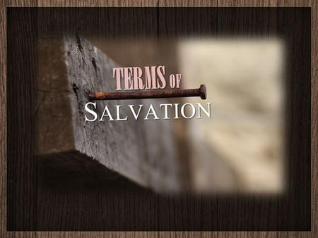 GLORIFICATION Why Come to Terms? SALVATION... The total work of God by which He seeks to rescue man from the ruin, doom, and power of sin and bestows.