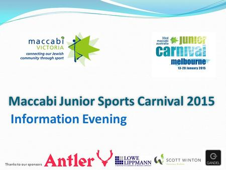 Maccabi Junior Sports Carnival 2015 Information Evening Thanks to our sponsors.