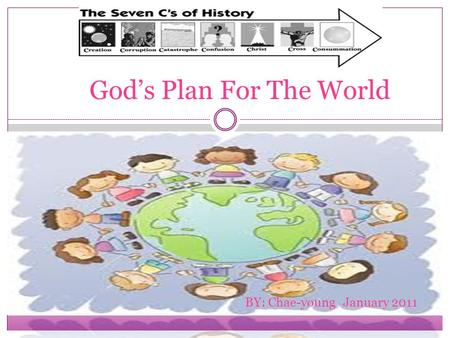 God's Plan For The World BY: Chae-young January 2011.