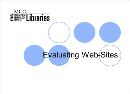 Evaluating Web-Sites MCC Libraries. The Internet has revolutionized the way college students conduct research. Unlike your predecessors, you have quick.