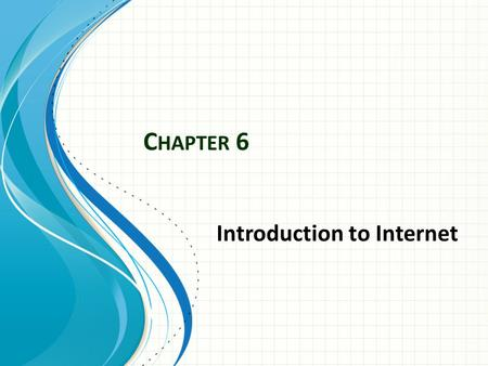 C HAPTER 6 Introduction to Internet. Chapter 6 6.1 Identify each of the ARPANET and the INTERNET ARPANET was the network that became the basis for the.