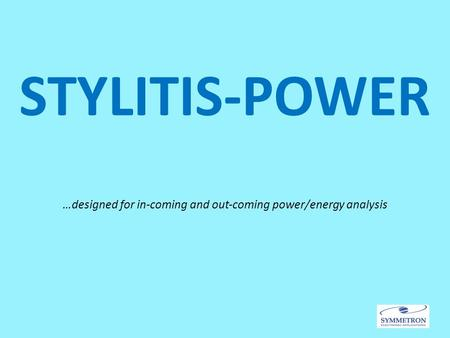 STYLITIS-POWER …designed for in‐coming and out‐coming power/energy analysis.
