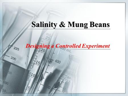 Salinity & Mung Beans Designing a Controlled Experiment.