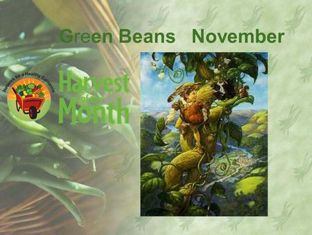 Green Beans November. A String of Green Bean History The common bean was cultivated in ancient Mesoamerica as early as 8,000 years ago? Beans were even.