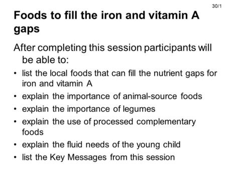 Foods to fill the iron and vitamin A gaps After completing this session participants will be able to: list the local foods that can fill the nutrient gaps.