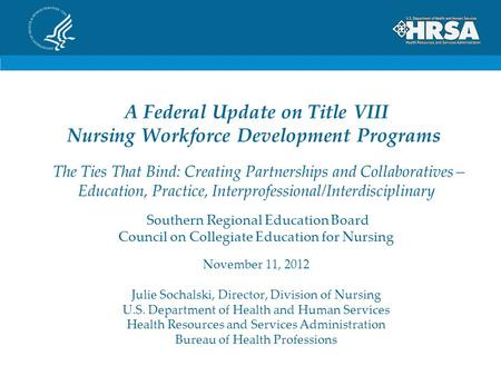 A Federal Update on Title VIII Nursing Workforce Development Programs The Ties That Bind: Creating Partnerships and Collaboratives – Education, Practice,