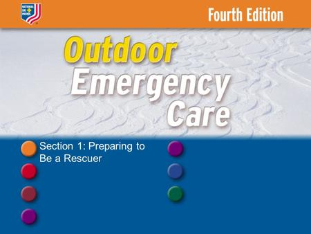 Section 1: Preparing to Be a Rescuer. Chapter 1 Introduction to Outdoor Emergency Care.