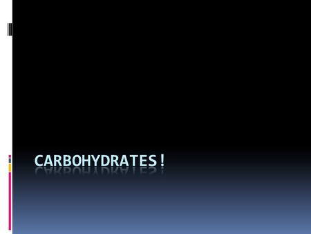 Carbohydrates!.