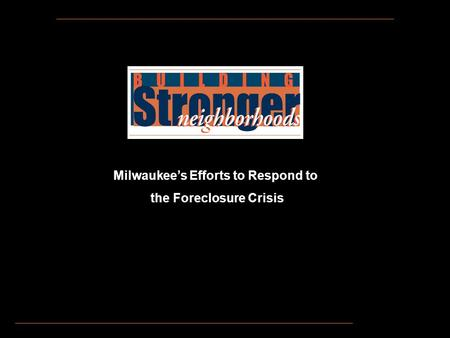 Milwaukee's Efforts to Respond to the Foreclosure Crisis.