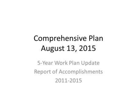 Comprehensive Plan August 13, 2015 5-Year Work Plan Update Report of Accomplishments 2011-2015.