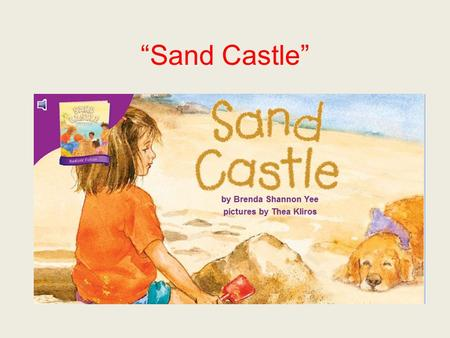 """Sand Castle"". wriggle When you wriggle, you move your body back and forth, as you do when you are squirming."