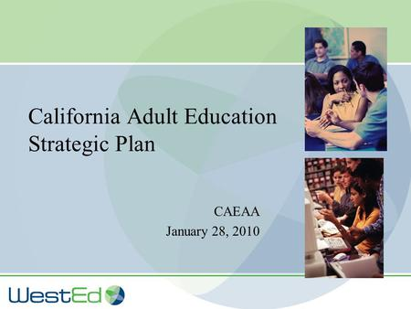 California Adult Education Strategic Plan CAEAA January 28, 2010.