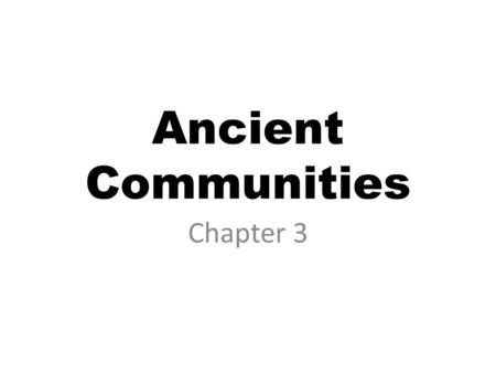 Ancient Communities Chapter 3. Paleo-Indians 30,000-15,000 B.C. The first humans came to North America from Asia. During Ice Age, they walked across Beringia,
