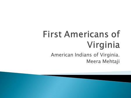 American Indians of Virginia. Meera Mehtaji.  The Indians of Virginia lived in the area North America now know as Eastern Woodland Region.  The eastern.