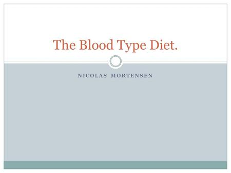 NICOLAS MORTENSEN The Blood Type Diet.. What is The Blood Type Diet? The Blood type diet is a diet based on your blood type. There was one doctor, Dr.