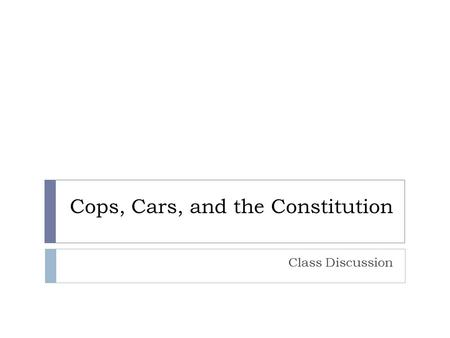 Cops, Cars, and the Constitution