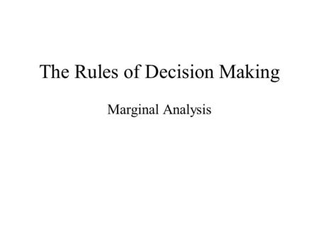 The Rules of Decision Making Marginal Analysis. Opportunity Costs Because our resources are scarce every decision that we make entails an opportunity.