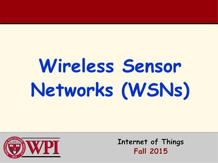 Wireless Sensor Networks (WSNs) Internet of Things Fall 2015.