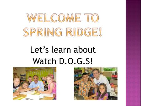Let's learn about Watch D.O.G.S!.  The program began in 1998, and has brought thousands of fathers and father figures into schools across the country.