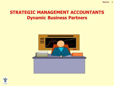 Introd - 1 STRATEGIC MANAGEMENT ACCOUNTANTS Dynamic Business Partners.