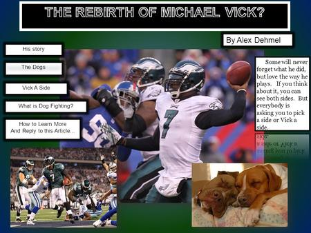 How to Learn More And Reply to this Article... What is Dog Fighting? Vick A Side The Dogs His story By Alex Dehmel.