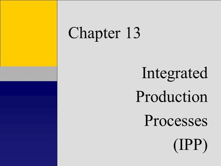 1 Chapter 1 Introduction to Accounting Information Systems Chapter 13 Integrated Production Processes (IPP)