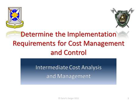 Determine the Implementation Requirements for Cost Management and Control © Dale R. Geiger 20111.