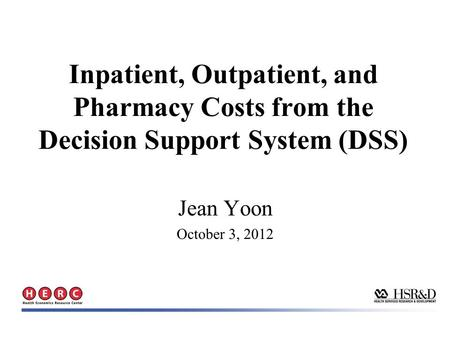 Inpatient, Outpatient, and Pharmacy Costs from the Decision Support System (DSS) Jean Yoon October 3, 2012.