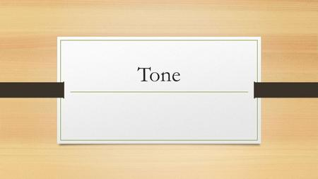 Tone. Definition Tone: A particular way of expressing feelings or attitudes that will influence how the reader feels about the characters, events, and.