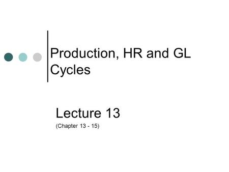 Production, HR and GL Cycles Lecture 13 (Chapter 13 - 15)